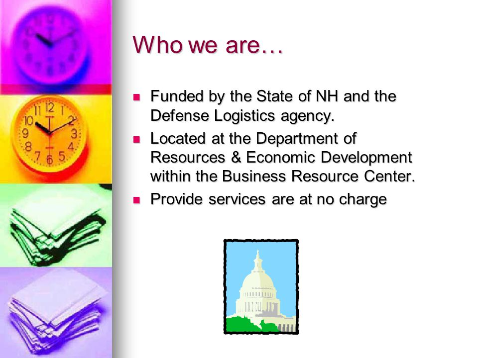 Who we are… Funded by the State of NH and the Defense Logistics agency.
