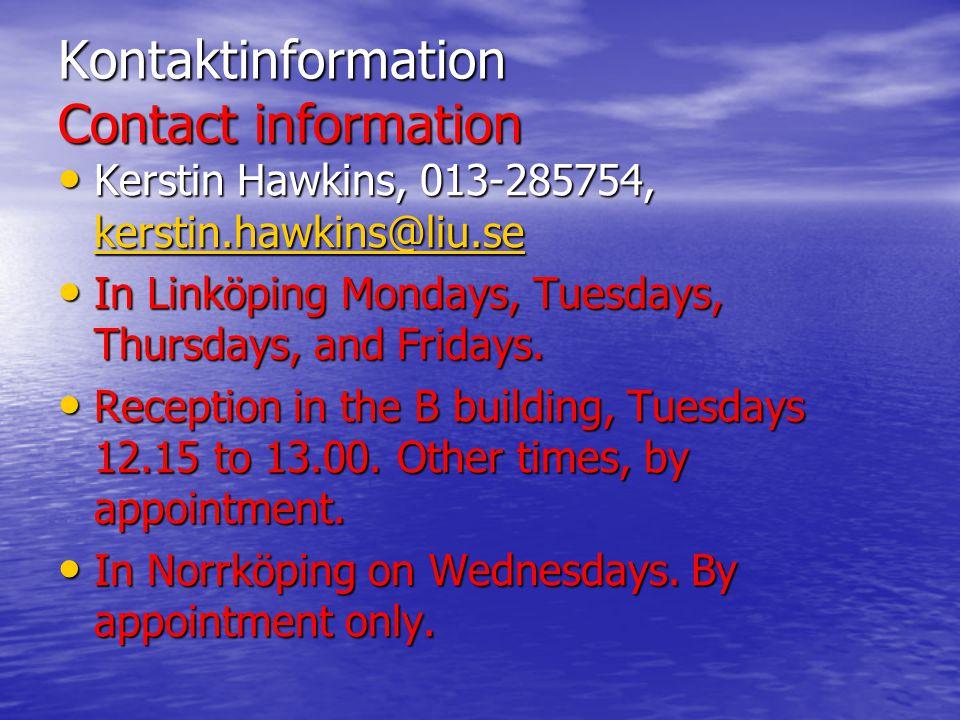 Kontaktinformation Contact information Kerstin Hawkins, 013-285754, kerstin.hawkins@liu.se Kerstin Hawkins, 013-285754, kerstin.hawkins@liu.se kerstin.hawkins@liu.se In Linköping Mondays, Tuesdays, Thursdays, and Fridays.