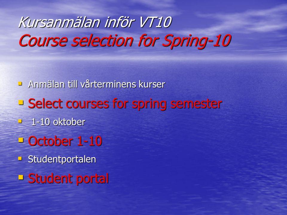 Kursanmälan inför VT10 Course selection for Spring-10  Anmälan till vårterminens kurser  Select courses for spring semester  1-10 oktober  October 1-10  Studentportalen  Student portal