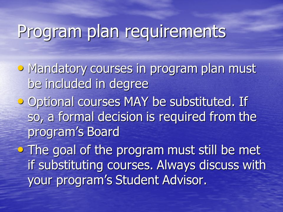 Program plan requirements Mandatory courses in program plan must be included in degree Mandatory courses in program plan must be included in degree Optional courses MAY be substituted.