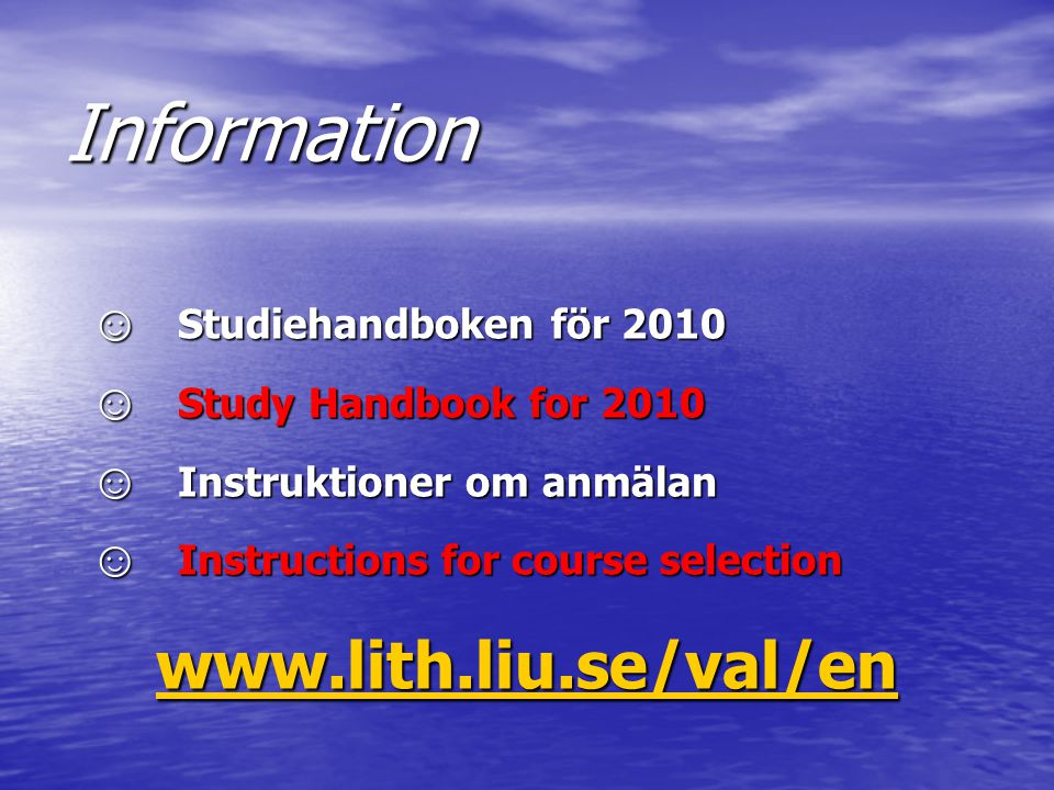 Information ☺ Studiehandboken för 2010 ☺ Study Handbook for 2010 ☺ Instruktioner om anmälan ☺ Instructions for course selection www.lith.liu.se/val/en
