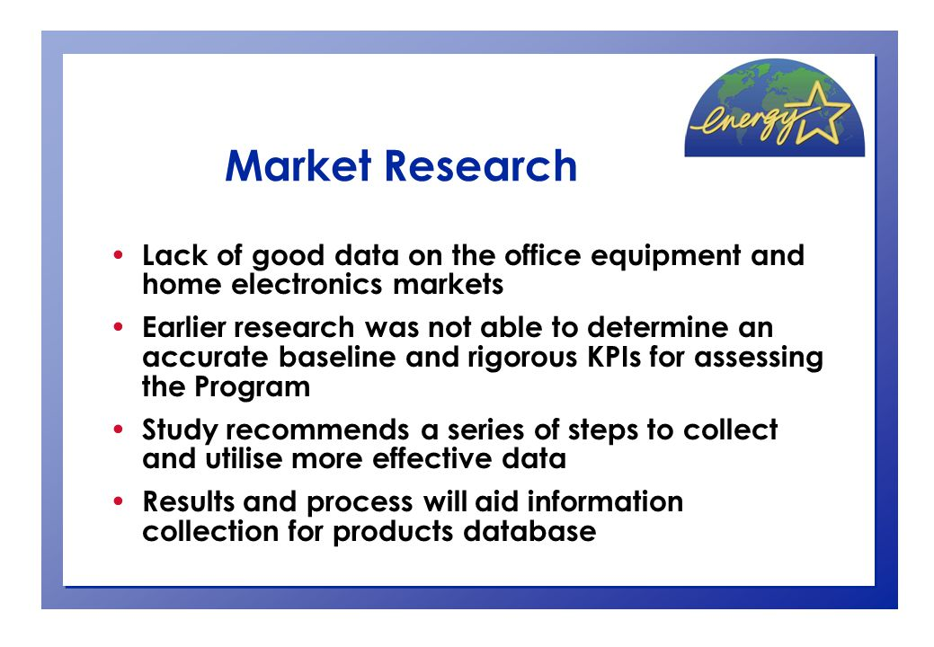 Future Plans Rollout of Communications Strategy Data collection for baseline, market research and database Possible expansion of Program to include more E NERGY S TAR product groups – currently working with US EPA