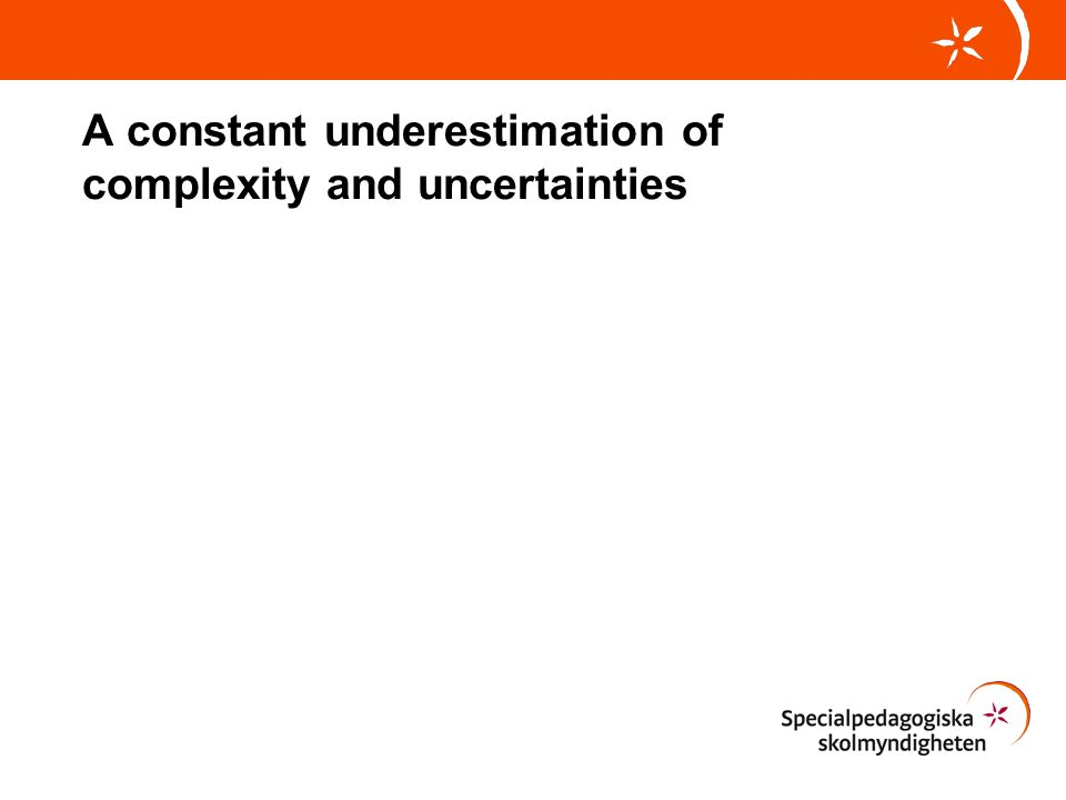 A constant underestimation of complexity and uncertainties