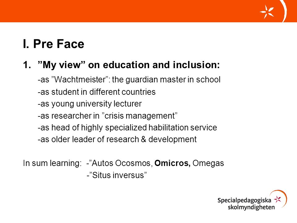 """I. Pre Face 1.""""My view"""" on education and inclusion: -as """"Wachtmeister"""": the guardian master in school -as student in different countries -as young uni"""