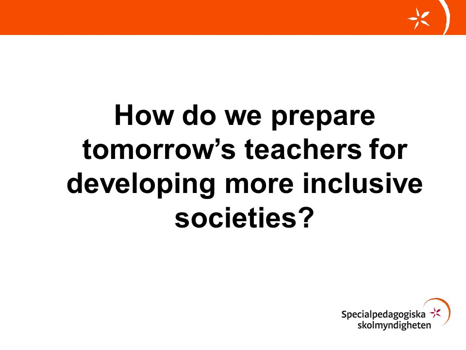 How do we prepare tomorrow's teachers for developing more inclusive societies?