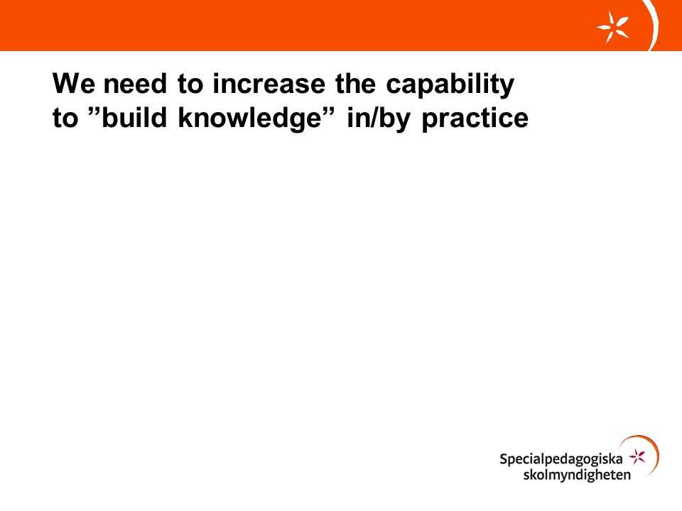We need to increase the capability to build knowledge in/by practice