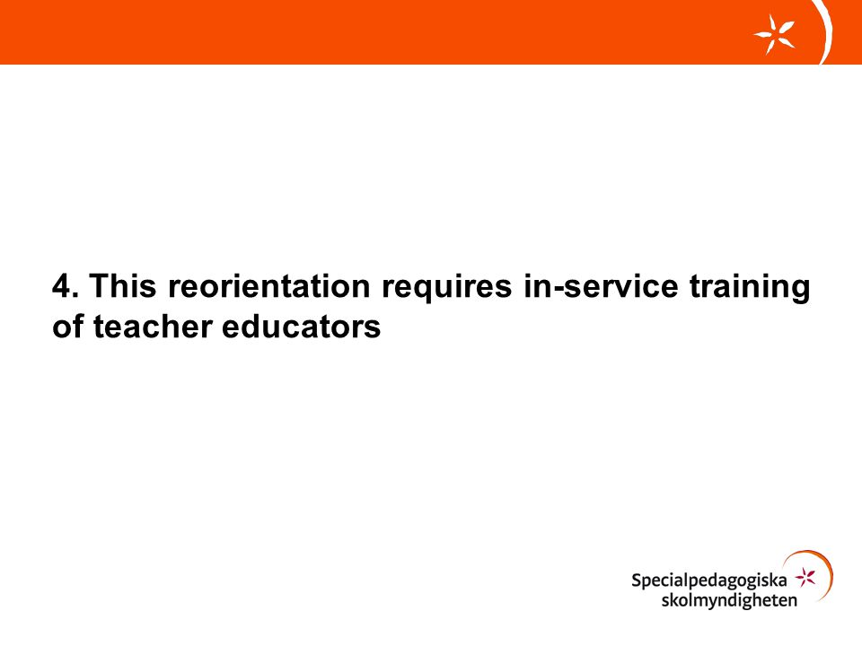 4. This reorientation requires in-service training of teacher educators