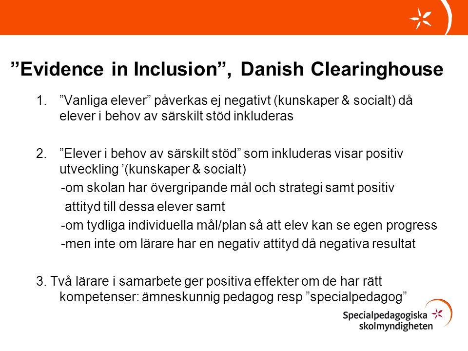 """""""Evidence in Inclusion"""", Danish Clearinghouse 1.""""Vanliga elever"""" påverkas ej negativt (kunskaper & socialt) då elever i behov av särskilt stöd inklude"""