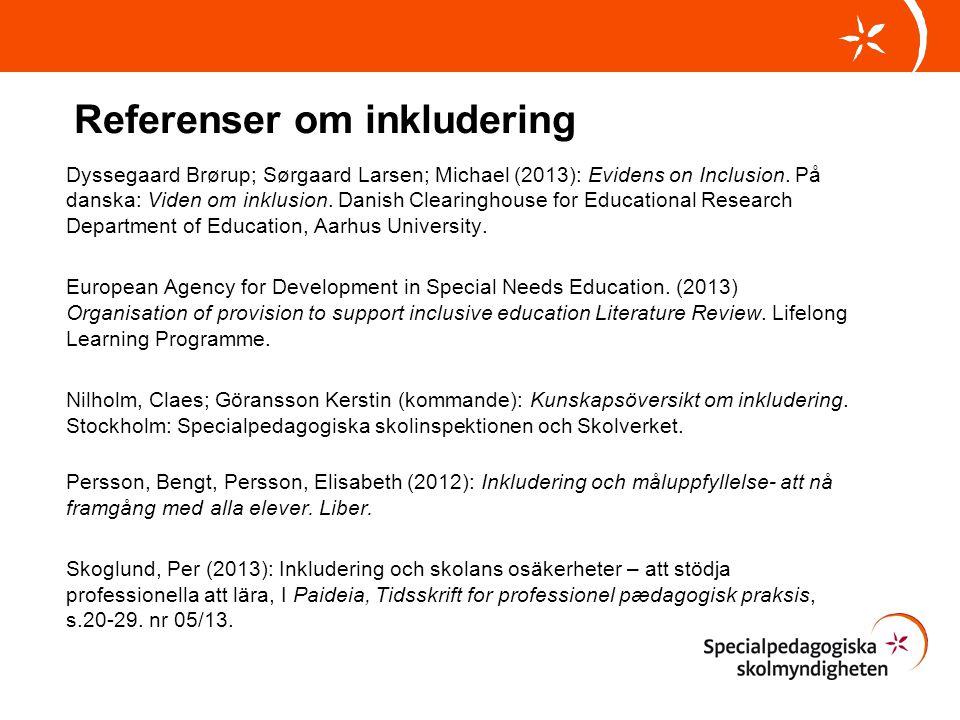 Referenser om inkludering Dyssegaard Brørup; Sørgaard Larsen; Michael (2013): Evidens on Inclusion. På danska: Viden om inklusion. Danish Clearinghous