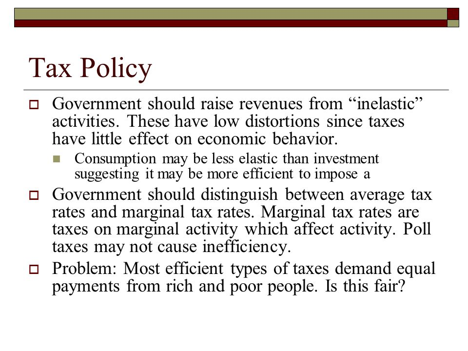 """Tax Policy  Government should raise revenues from """"inelastic"""" activities. These have low distortions since taxes have little effect on economic behav"""