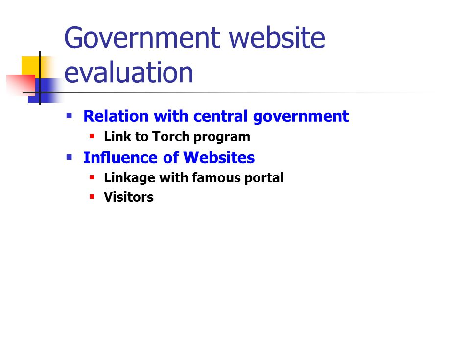 Government website evaluation Relation with central government Link to Torch program Influence of Websites Linkage with famous portal Visitors