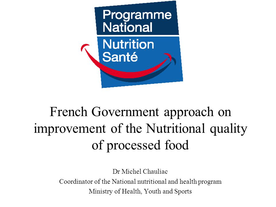 A global policy A goal : to improve the health of the population by acting on the nutritional determinant.