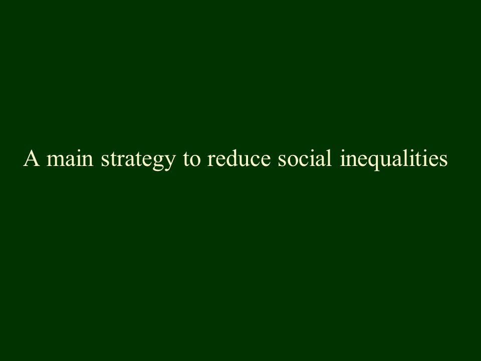 A main strategy to reduce social inequalities
