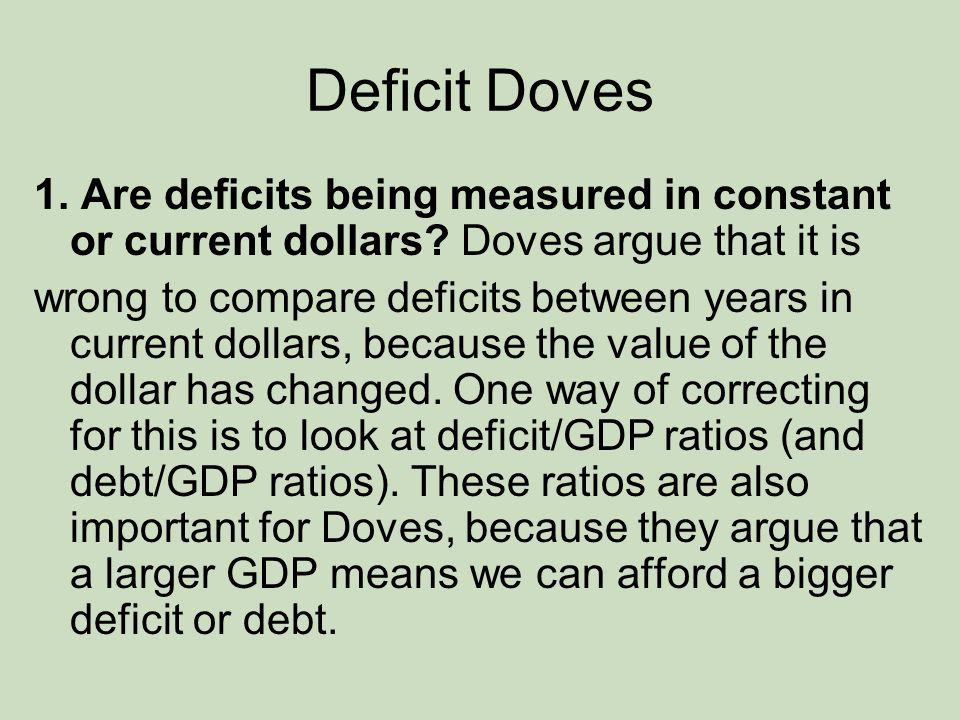 Deficit Doves 1. Are deficits being measured in constant or current dollars.