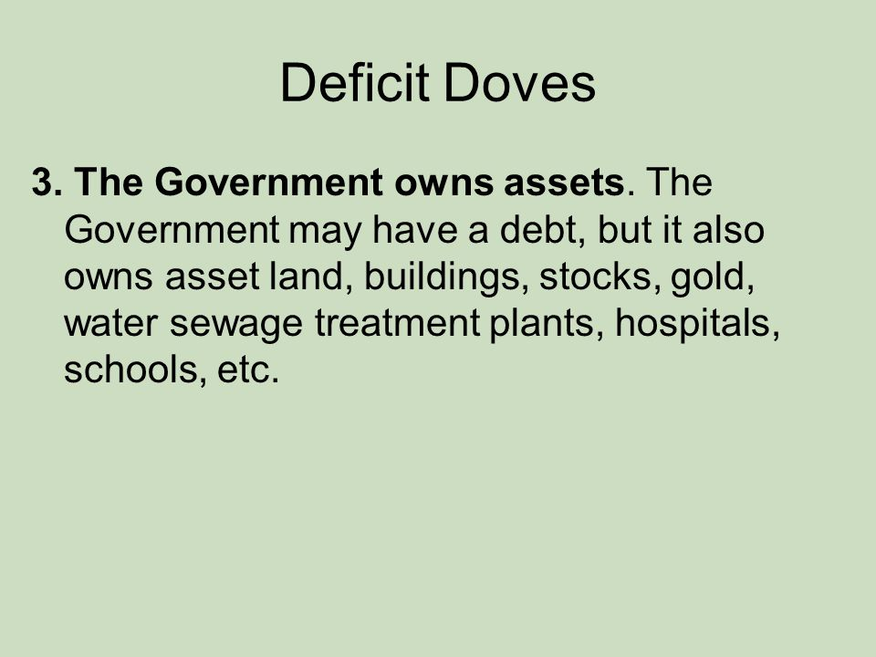 Deficit Doves 3. The Government owns assets.
