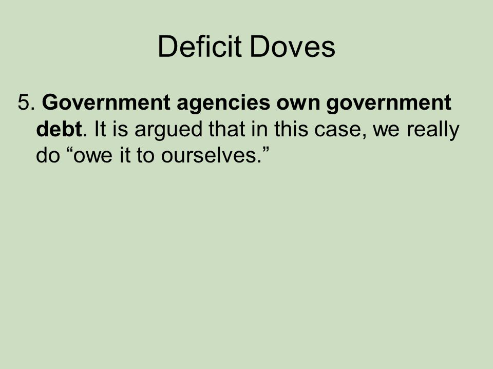 Deficit Doves 5. Government agencies own government debt.