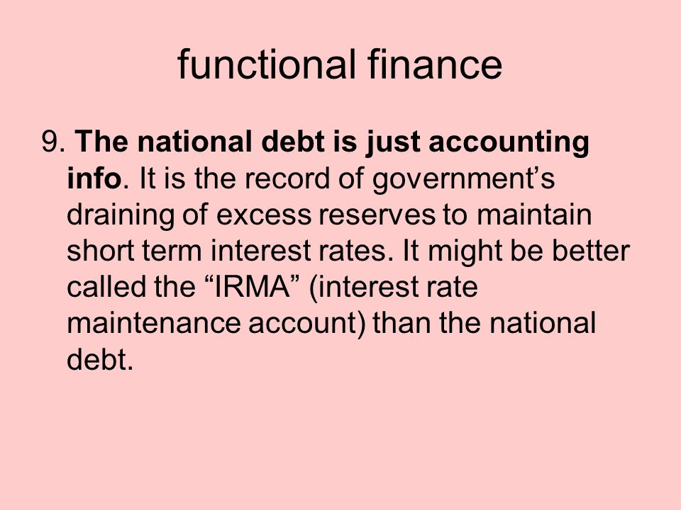 functional finance 9. The national debt is just accounting info.