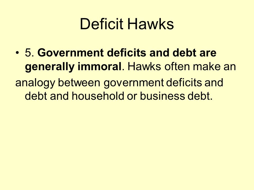 Deficit Hawks 5. Government deficits and debt are generally immoral.