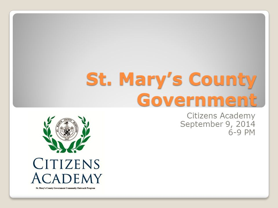 St. Mary's County Government Citizens Academy September 9, 2014 6-9 PM