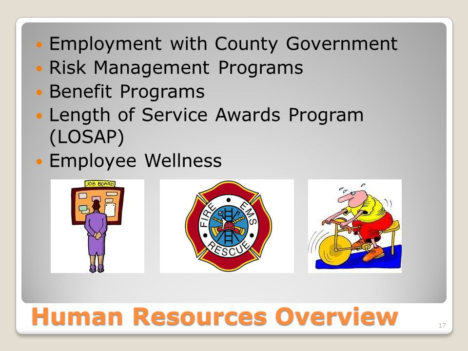 Human Resources Overview Employment with County Government Risk Management Programs Benefit Programs Length of Service Awards Program (LOSAP) Employee Wellness 17