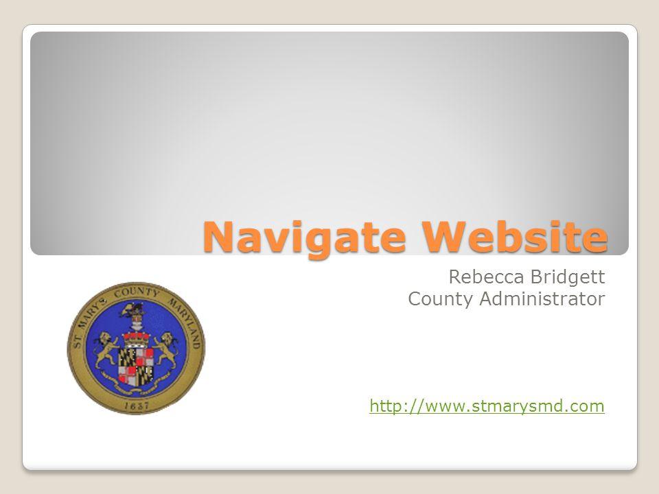 Navigate Website Rebecca Bridgett County Administrator http://www.stmarysmd.com