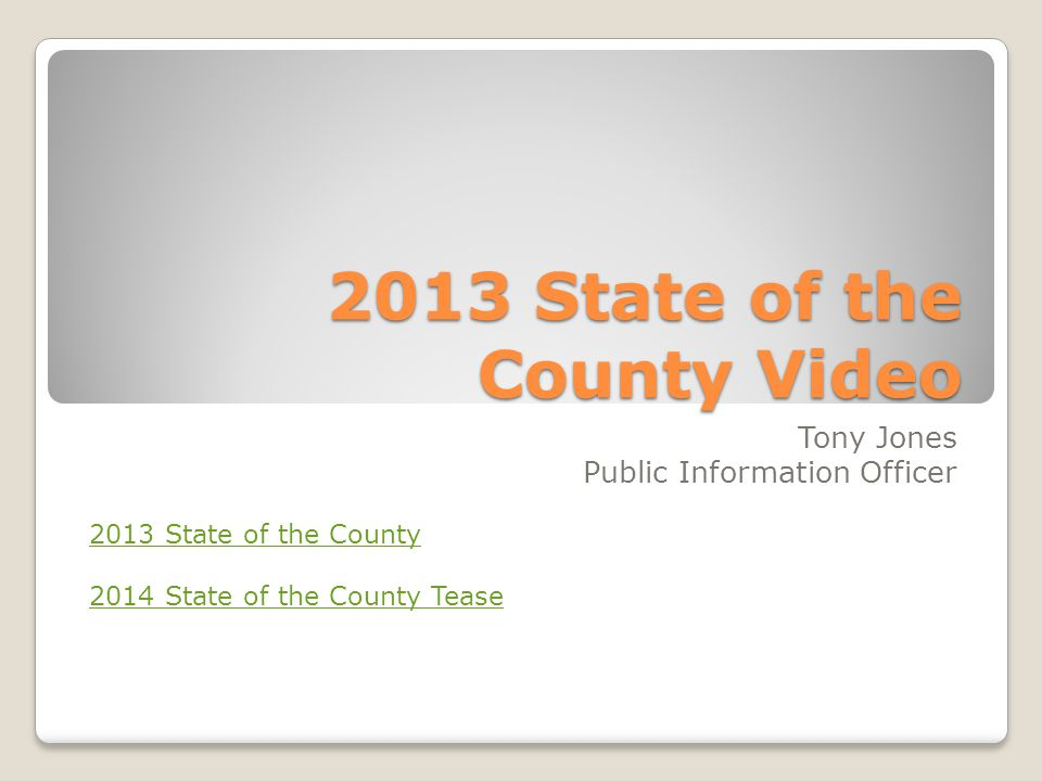 2013 State of the County Video Tony Jones Public Information Officer 2013 State of the County 2014 State of the County Tease