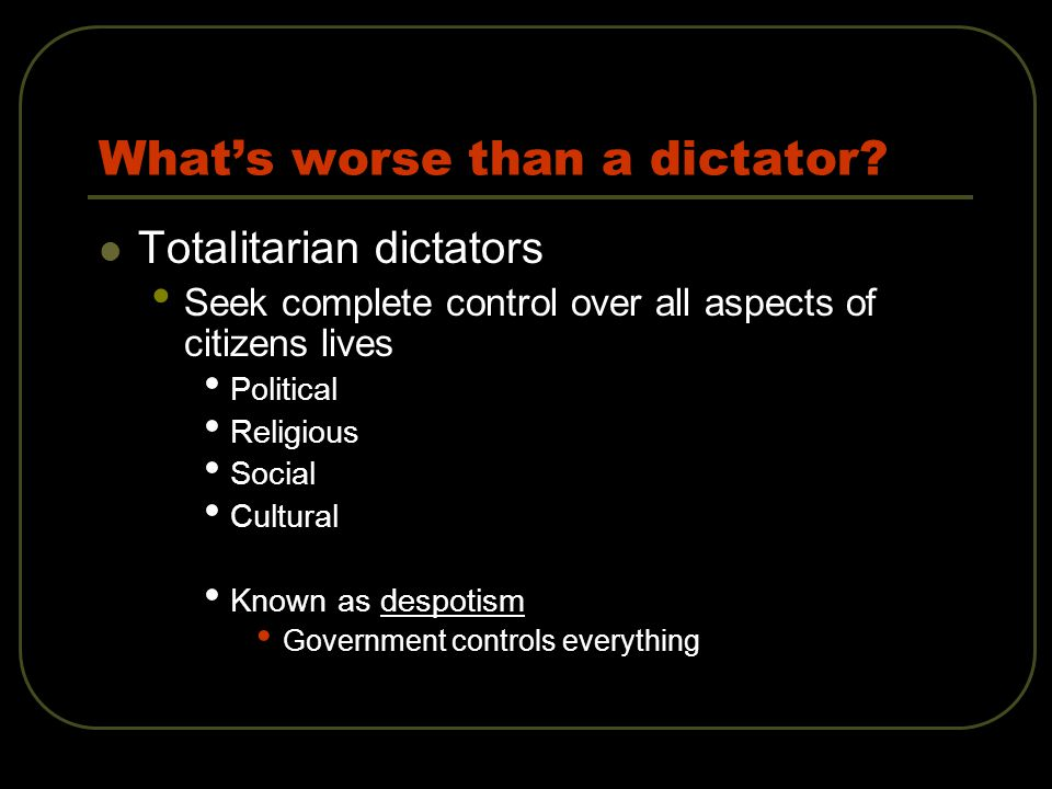 What's worse than a dictator.