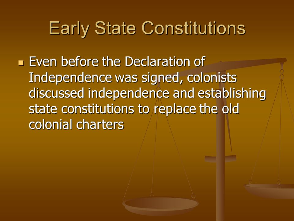 Early State Constitutions Even before the Declaration of Independence was signed, colonists discussed independence and establishing state constitution