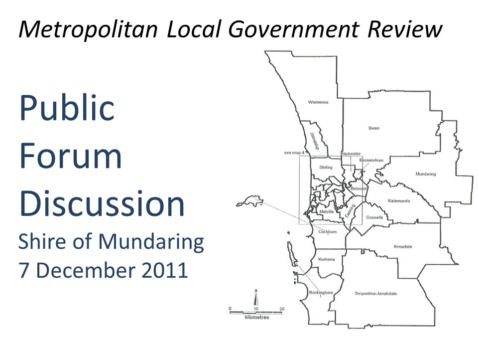 Public Forum Discussion Shire of Mundaring 7 December 2011 Metropolitan Local Government Review