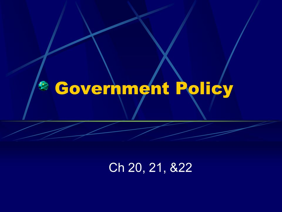 Government Policy Ch 20, 21, &22