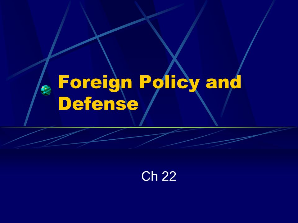 Foreign Policy and Defense Ch 22