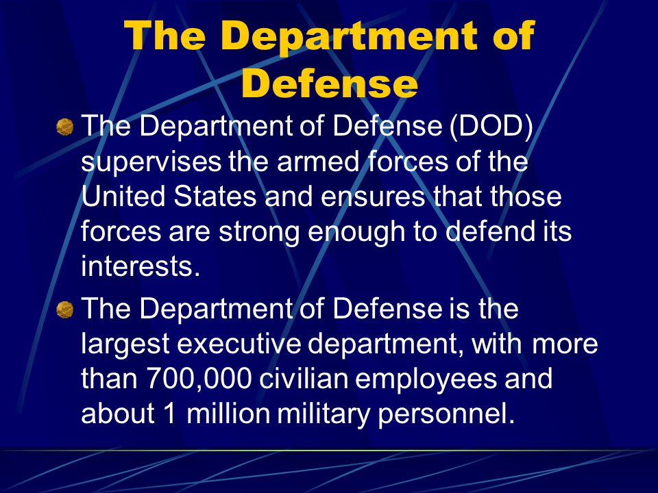 The Department of Defense The Department of Defense (DOD) supervises the armed forces of the United States and ensures that those forces are strong enough to defend its interests.