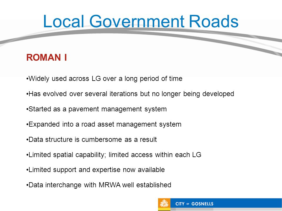 Local Government Roads Widely used across LG over a long period of time Has evolved over several iterations but no longer being developed Started as a