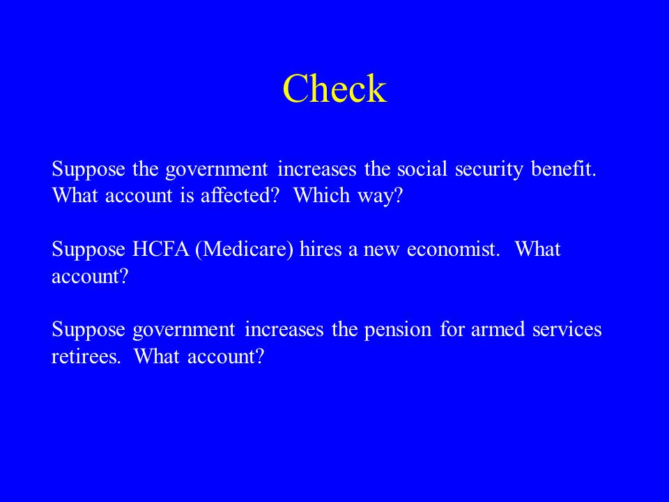 Check Suppose the government increases the social security benefit.