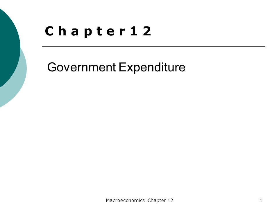 Macroeconomics Chapter 122 Data on Government Expenditure  Government expenditure is the dollar amount spent at all levels of government for purchases of goods and services transfer payments (amounts given to households and businesses) interest payments