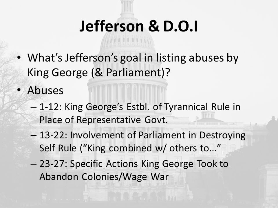 Jefferson & D.O.I What's Jefferson's goal in listing abuses by King George (& Parliament).