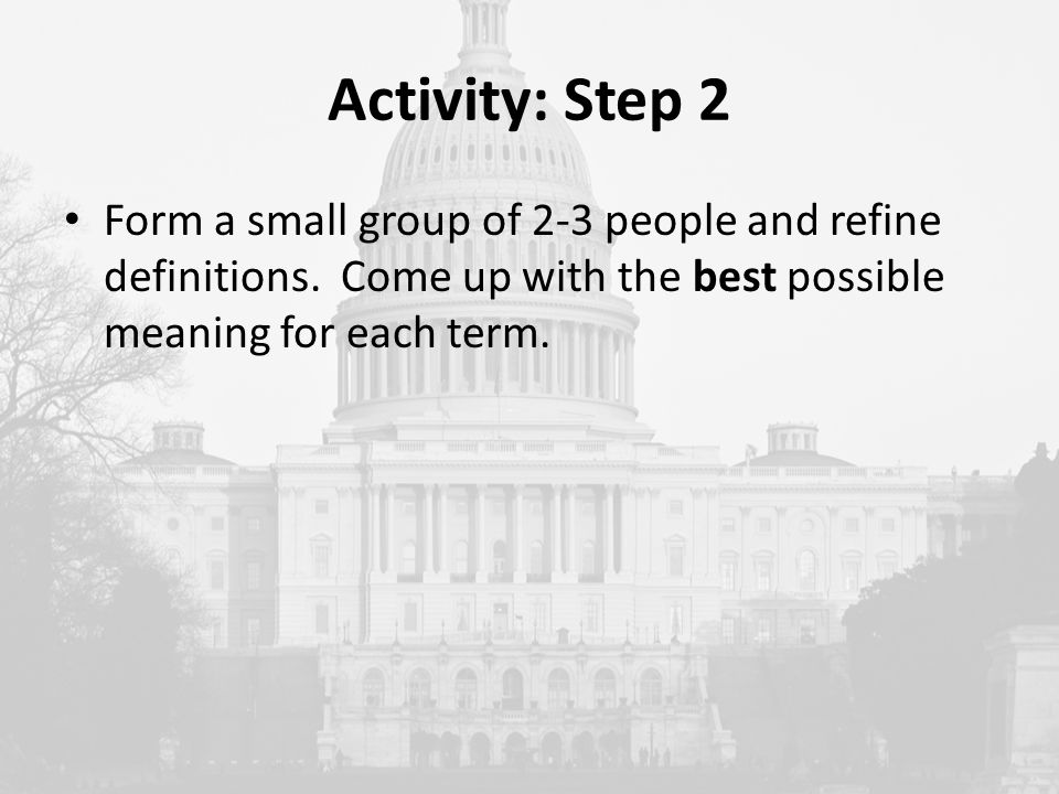 Activity: Step 2 Form a small group of 2-3 people and refine definitions.