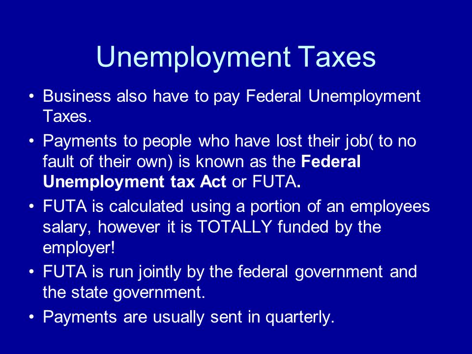 Unemployment Taxes Business also have to pay Federal Unemployment Taxes.
