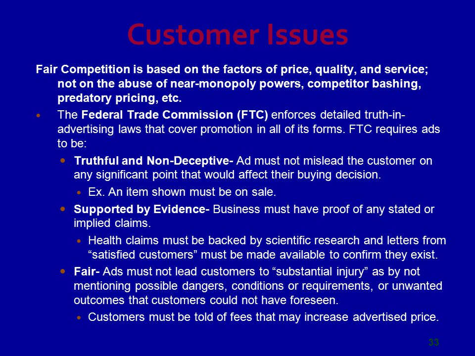 Customer Issues Fair Competition is based on the factors of price, quality, and service; not on the abuse of near-monopoly powers, competitor bashing, predatory pricing, etc.