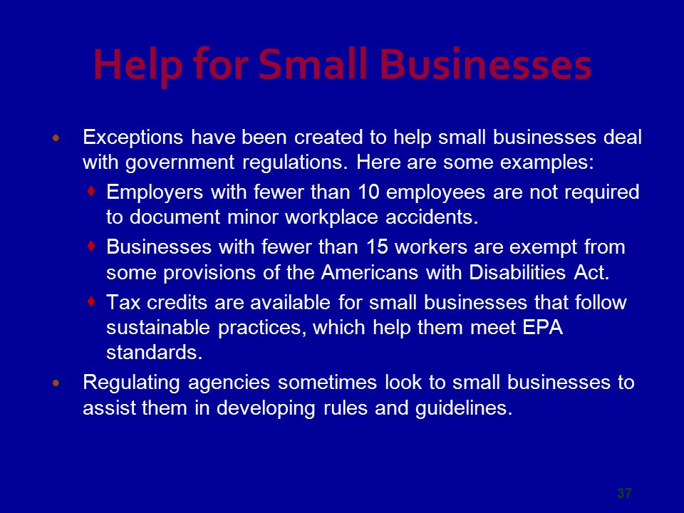 Help for Small Businesses Exceptions have been created to help small businesses deal with government regulations.