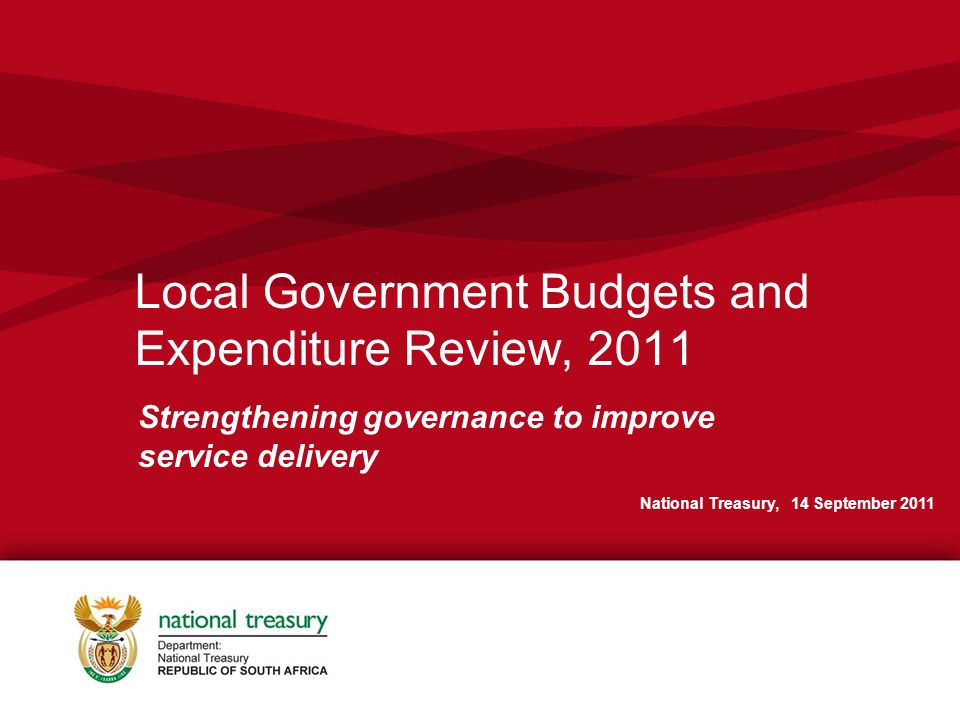 Local Government Budgets and Expenditure Review, 2011 Strengthening governance to improve service delivery National Treasury, 14 September 2011