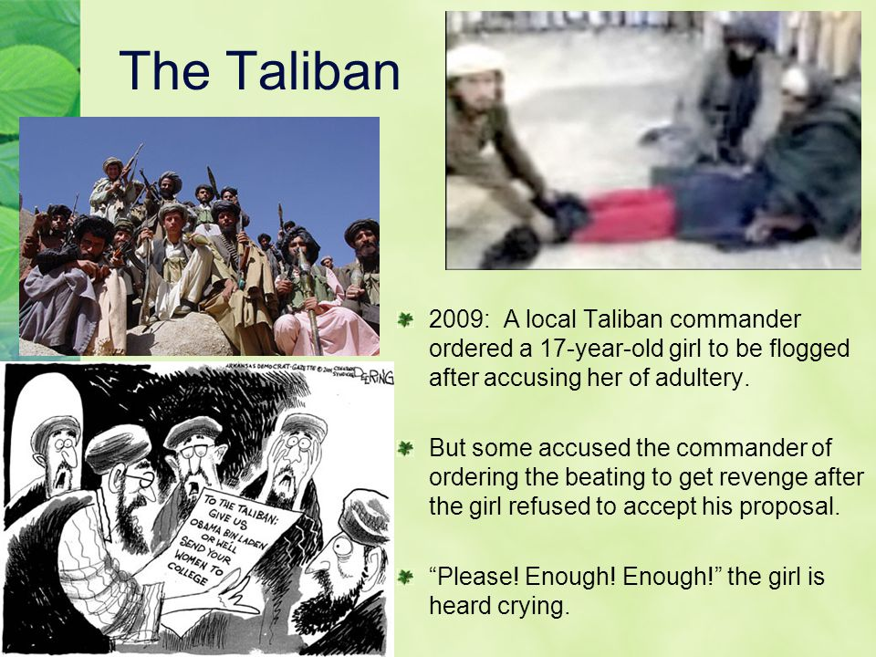 The Taliban 2009: A local Taliban commander ordered a 17-year-old girl to be flogged after accusing her of adultery. But some accused the commander of