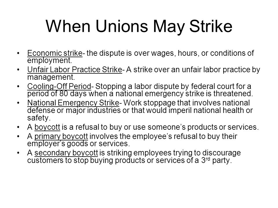 When Unions May Strike Economic strike- the dispute is over wages, hours, or conditions of employment.