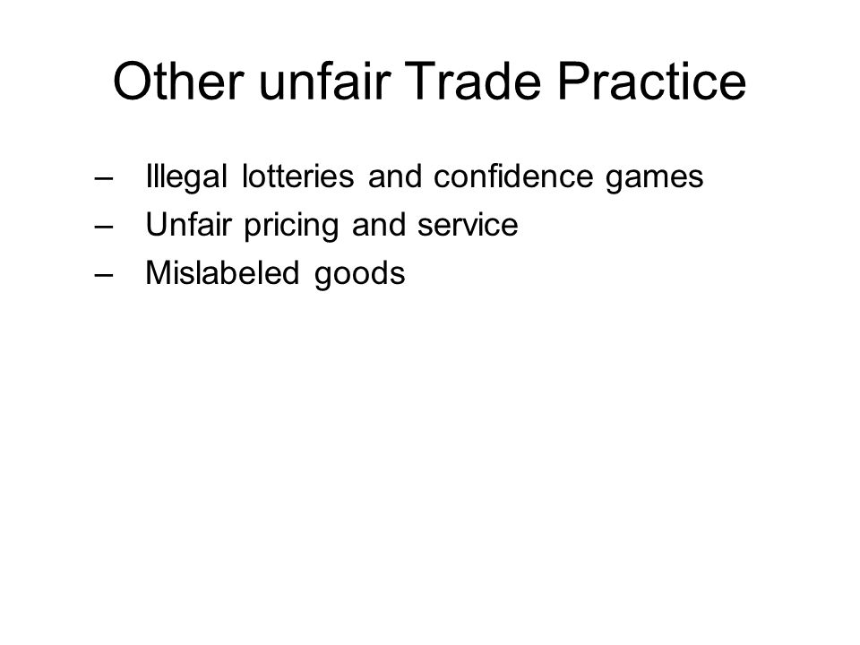 Other unfair Trade Practice –Illegal lotteries and confidence games –Unfair pricing and service –Mislabeled goods