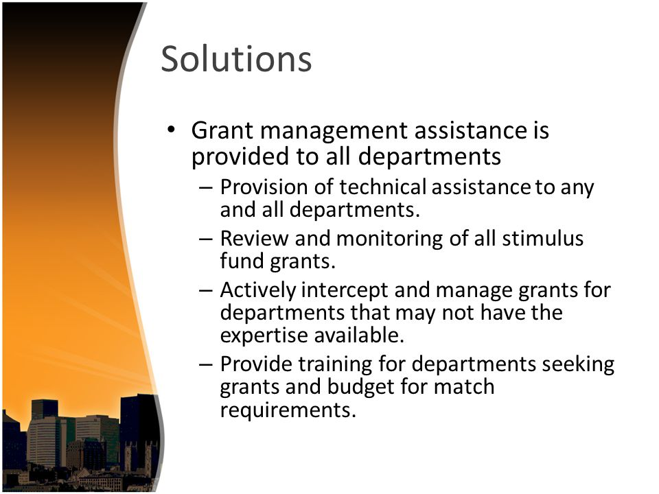 Solutions Grant management assistance is provided to all departments – Provision of technical assistance to any and all departments.