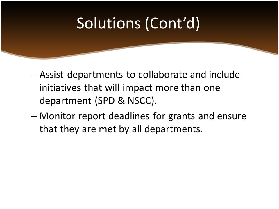 – Assist departments to collaborate and include initiatives that will impact more than one department (SPD & NSCC). – Monitor report deadlines for gra