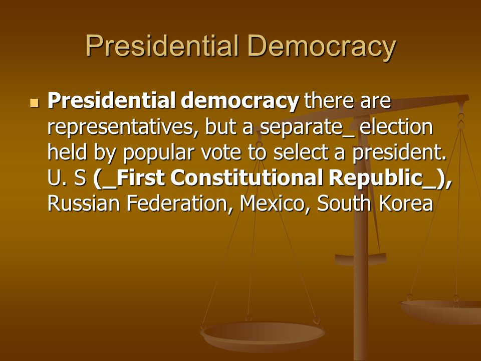 Presidential Democracy Presidential democracy there are representatives, but a separate_ election held by popular vote to select a president. U. S (_F