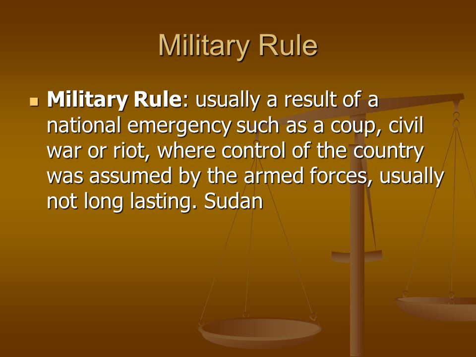 Military Rule Military Rule: usually a result of a national emergency such as a coup, civil war or riot, where control of the country was assumed by the armed forces, usually not long lasting.