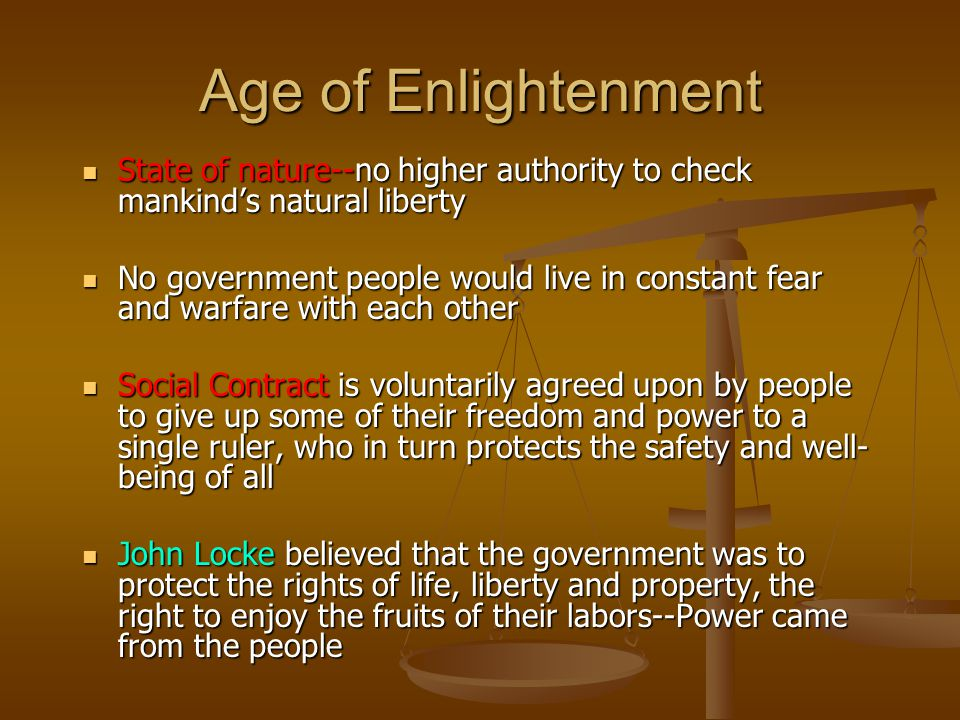 Age of Enlightenment State of nature--no higher authority to check mankind's natural liberty State of nature--no higher authority to check mankind's n