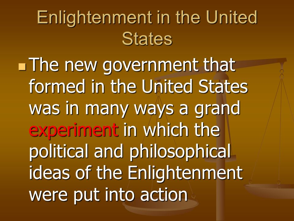 Enlightenment in the United States The new government that formed in the United States was in many ways a grand experiment in which the political and